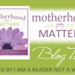 Motherhood Matters By Connie Sokol, A Blog Tour