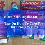 6 Oral Care Myths Busted + Tips On How To Care For Our Pearly Whites