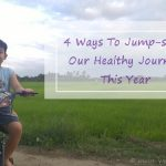 4 Ways To Jump-start Our Healthy Journey This Year