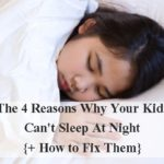 The 4 Reasons Why Your Kids Can't Sleep At Night {+ How to Fix Them}