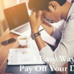 Money Matters: 4 Easy Ways To Pay Off Your Debts