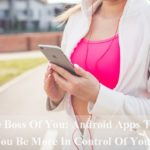Be The Boss Of You: Android Apps To Help You Be More In Control Of Your Life