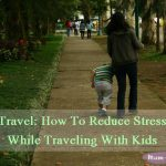 Travel: How To Reduce Stress While Traveling With Kids