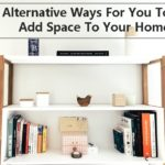 Alternative Ways For You To Add Space To Your Home