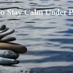 Tips + Tricks: How To Stay Calm Under Pressure
