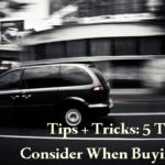 Tips + Tricks: 4 Things To Consider When Buying A Car