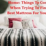 Home: Things To Consider When Trying To Find The Best Mattress For Your Bed
