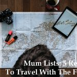 Mum Lists: 5 Reasons To Travel With The Family