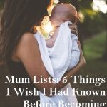 Mum Lists: 5 Things I Wish I Had Known Before Becoming A Parent