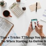 Tips + Tricks: 7 Things You Should Do When Starting An Online Store