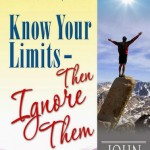 """""""Know Your Limits ~ Then Ignore Them"""" by John Mason"""