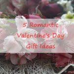 5 Romantic Valentine's Day Gift Ideas