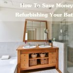 How To Save Money When Refurbishing Your Bathroom