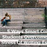5 Ways Smart College Students Overcome The Stress Of Writing Essays