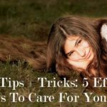 Tips + Tricks: 5 Effective Ways To Care For Your Hair