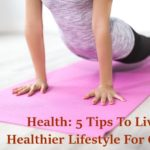 Health: 5 Tips To Living A Healthier Lifestyle For Cheap