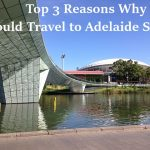 Travel: Top 3 Reasons Why You Should Travel to Adelaide Soon
