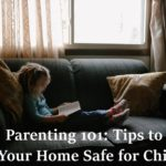 Parenting 101: Tips to Make Your Home Safe for Children