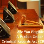 Are You Eligible For A Pardon Under The Criminal Records Act {CRA}?