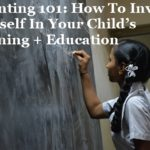 Parenting 101: How To Involve Yourself In Your Child's Learning + Education