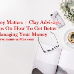 Money Matters + Clay Advisors: 5 Tips On How To Get Better At Managing Your Money